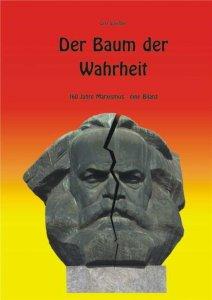 Der Baum der Wahrheit; 160 Jahre Marxismus - eine Bilanz