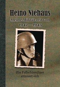 Niehaus, Heino: Meine Militärzeit von 1942-1945 - Ein Fallschirmjäger erinnert sich