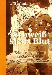 Oehmke, Willi: Schweiß spart Blut - Erinnerungen eines Kradschützen im SS-Reg.