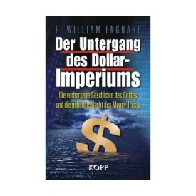 Engdahl, F. William: Der Untergang des Dollar-Imperiums