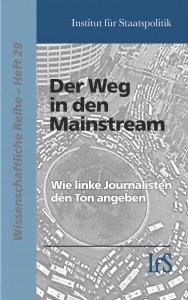 Der Weg in den Mainstream - Wie linke Journalisten den Ton angeben